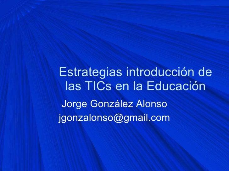 Estrategias introduccin-de-las-tics-en-la-educacin-1211503234440197-9