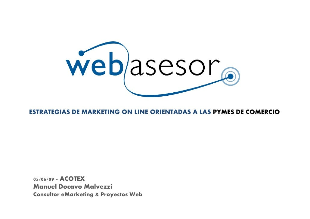 ESTRATEGIAS DE MARKETING ON LINE ORIENTADAS A LAS PYMES DE COMERCIO      05/06/09 - ACOTEX  Manuel Docavo Malvezzi  Consul...