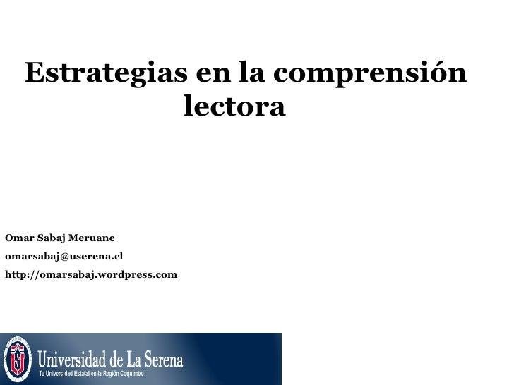 Estrategias en la comprensión lectora  Omar Sabaj Meruane [email_address] http://omarsabaj.wordpress.com