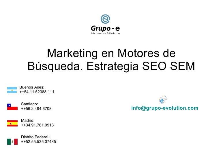 Marketing en Motores de Búsqueda. Estrategia SEO SEM Buenos Aires: ++54.11.52388.111 Santiago:  ++56.2.494.6708 Madrid:  +...