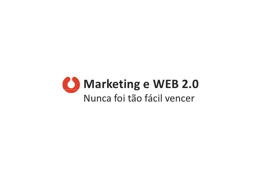 Marketing e WEB2.0  Nunca foi tão fácil vencer