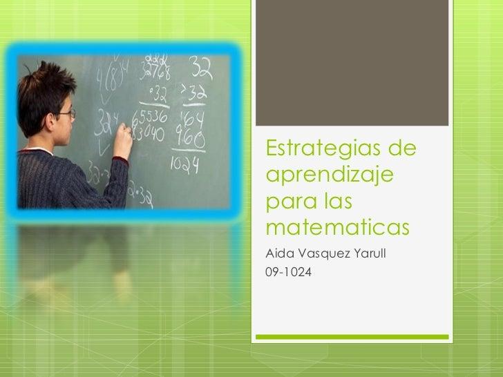 Estrategias de aprendizaje para las matematicas Aida Vasquez Yarull 09-1024