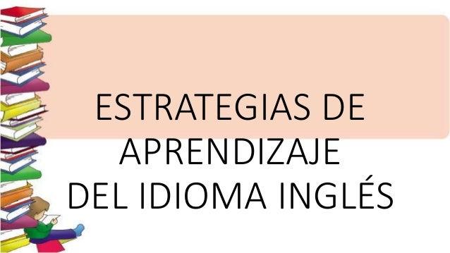 ESTRATEGIAS DE  APRENDIZAJE  DEL IDIOMA INGLÉS
