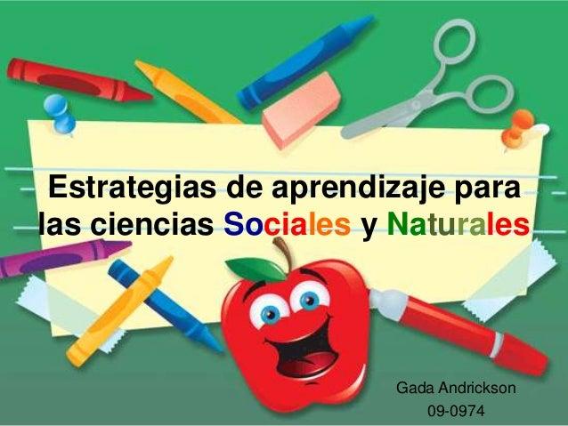 Estrategias de aprendizaje paralas ciencias Sociales y Naturales                        Gada Andrickson                   ...