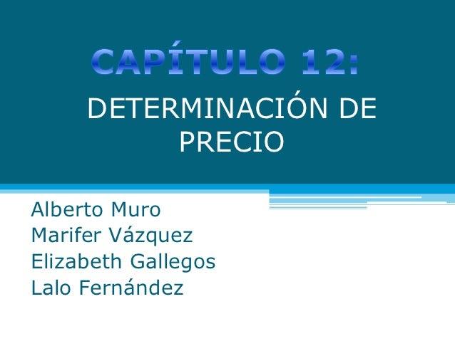 DETERMINACIÓN DE          PRECIOAlberto MuroMarifer VázquezElizabeth GallegosLalo Fernández