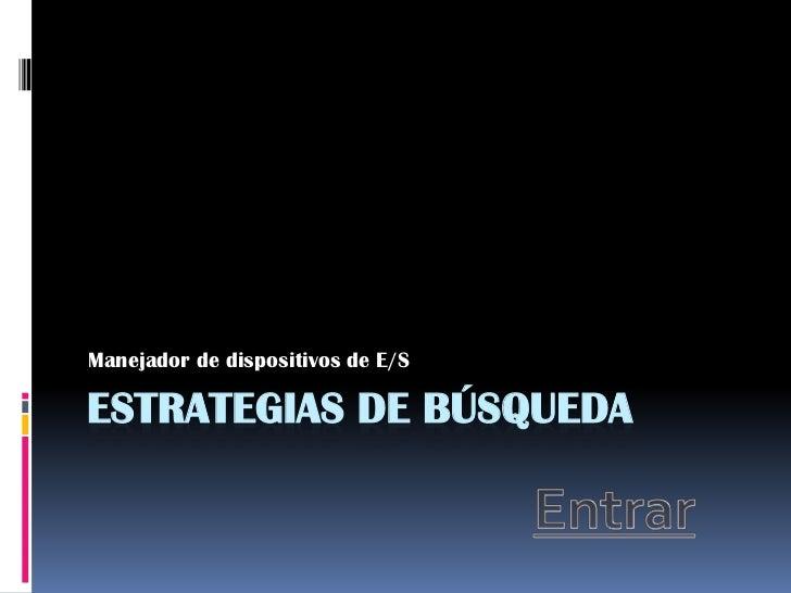 Manejador de dispositivos de E/SESTRATEGIAS DE BÚSQUEDA