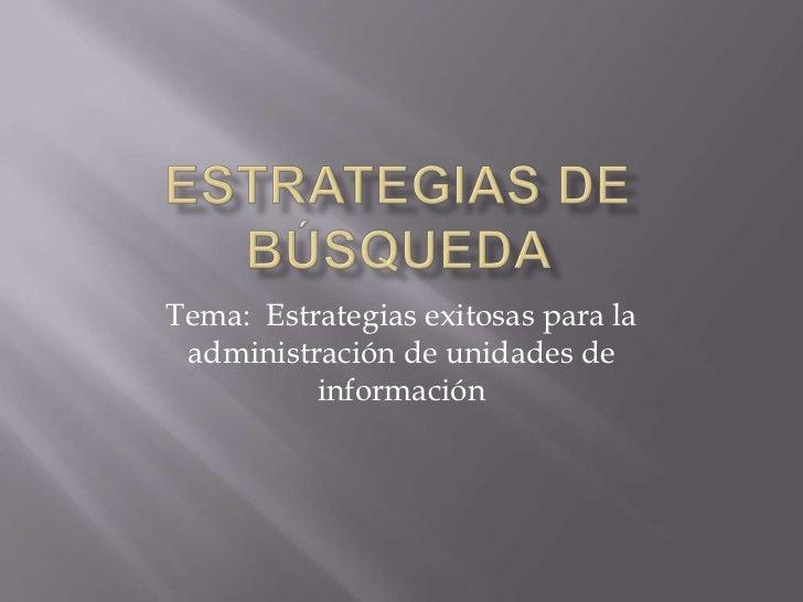 Tema: Estrategias exitosas para la administración de unidades de          información