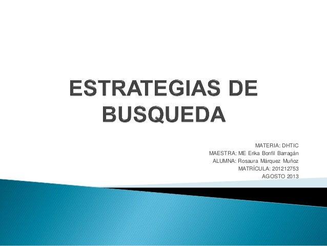 MATERIA: DHTIC MAESTRA: ME Erika Bonfil Barragán ALUMNA: Rosaura Márquez Muñoz MATRÍCULA: 201212753 AGOSTO 2013