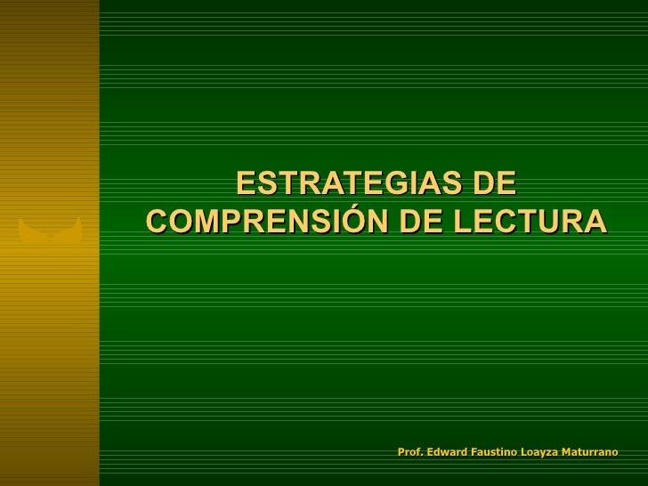 ESTRATEGIAS DECOMPRENSIÓN DE LECTURA           Prof. Edward Faustino Loayza Maturrano