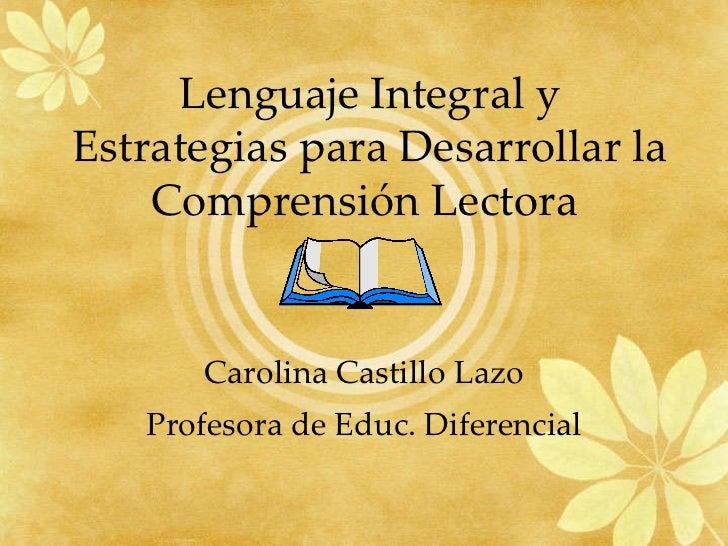 Carolina Castillo Lazo Profesora de Educ. Diferencial Lenguaje Integral y Estrategias para Desarrollar la Comprensión Lect...