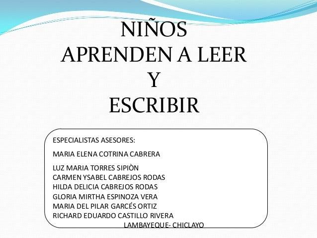 NIÑOS  APRENDEN A LEER         Y      ESCRIBIRESPECIALISTAS ASESORES:MARIA ELENA COTRINA CABRERALUZ MARIA TORRES SIPIÒNCAR...