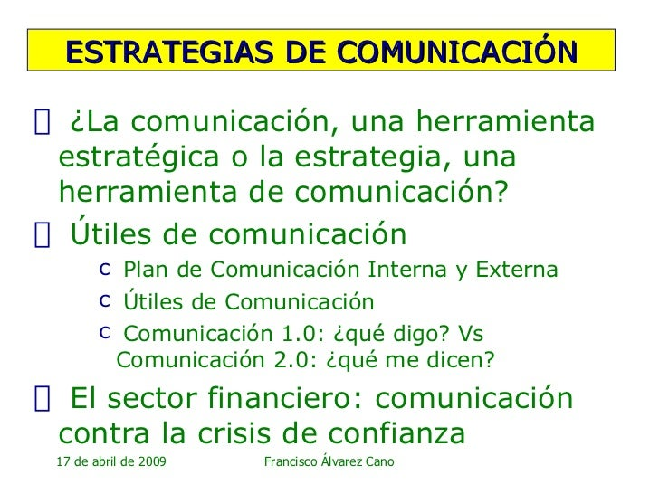 ESTRATEGIAS DE COMUNICACIÓN <ul><li>¿La comunicación, una herramienta estratégica o la estrategia, una herramienta de comu...