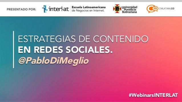 @pablodimeglio#WebinarsINTERLAT ESTRATEGIAS DE CONTENIDO EN REDES SOCIALES. @PabloDiMeglio