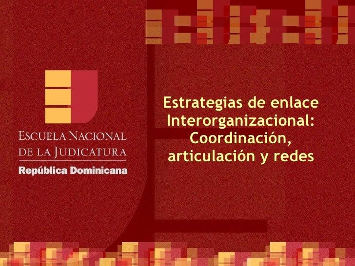 Estrategias de enlace Interorganizacional: Coordinación, articulación y redes