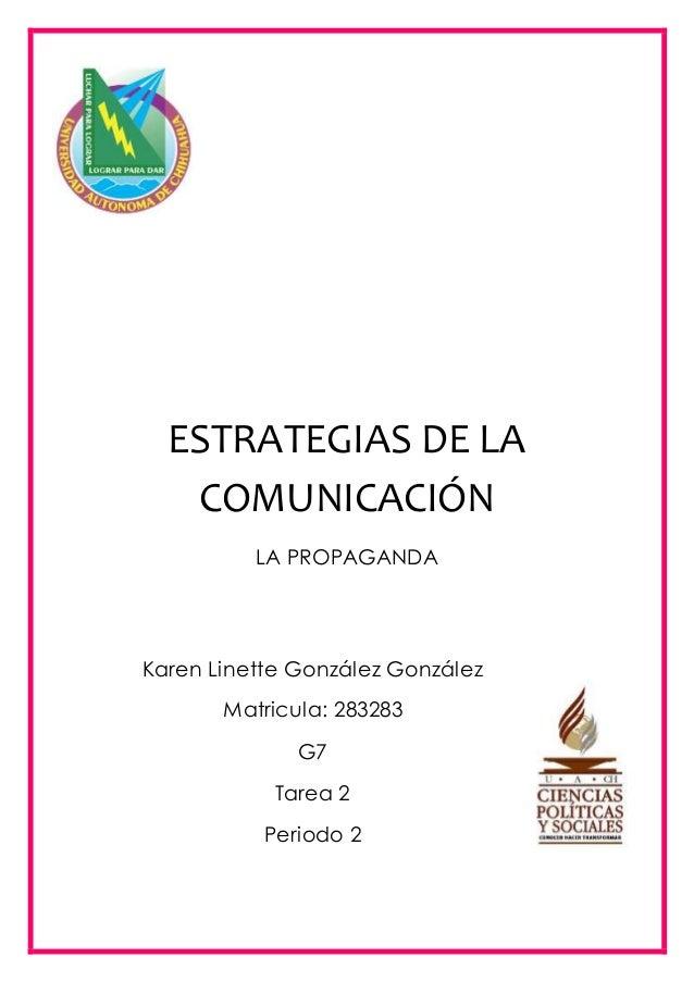 ESTRATEGIAS DE LA  COMUNICACIÓN  LA PROPAGANDA  Karen Linette González González  Matricula: 283283  G7  Tarea 2  Periodo 2