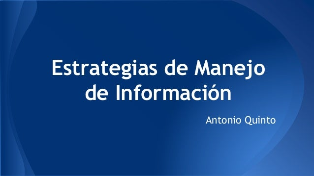 Estrategias de Manejo de Información Antonio Quinto