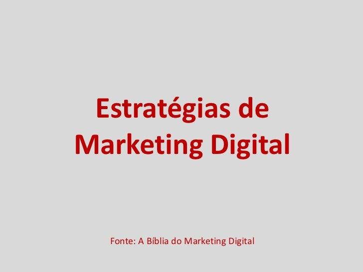 Estratégias deMarketing Digital  Fonte: A Bíblia do Marketing Digital