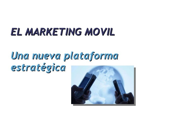 EL MARKETING MOVIL Una nueva plataforma estratégica