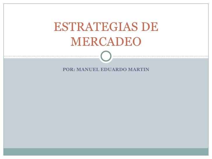 POR: MANUEL EDUARDO MARTIN ESTRATEGIAS DE MERCADEO