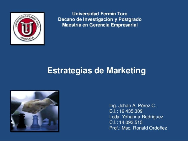 Universidad Fermín Toro  Decano de Investigación y Postgrado   Maestría en Gerencia EmpresarialEstrategias de Marketing   ...