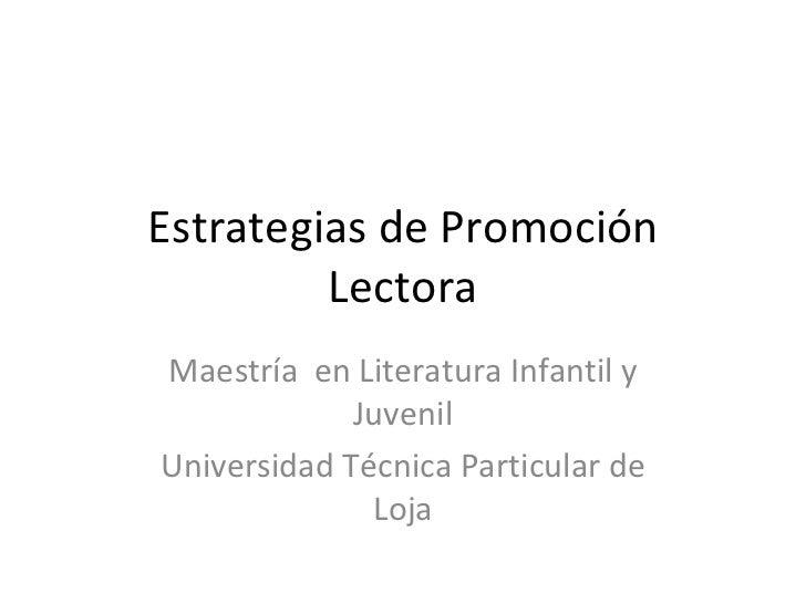 Estrategias de Promoción         LectoraMaestría en Literatura Infantil y             JuvenilUniversidad Técnica Particula...