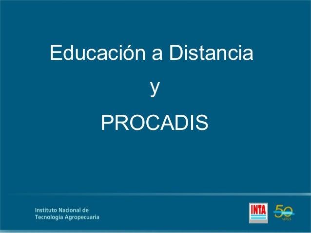 Educación a Distancia          y     PROCADIS