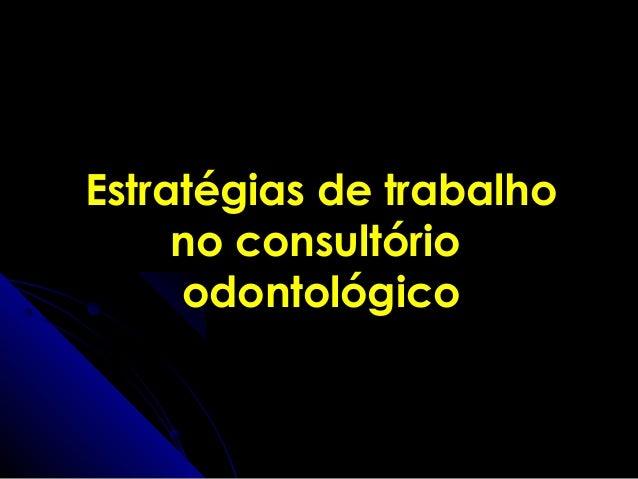 Estratégias de trabalho no consultório odontológico