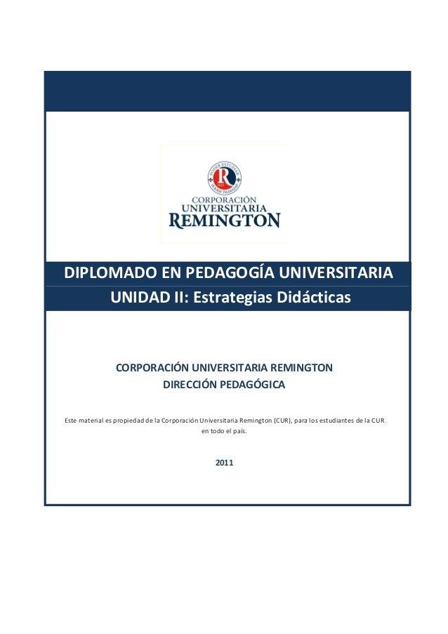 DIPLOMADO EN PEDAGOGÍA UNIVERSITARIA UNIDAD II: Estrategias Didácticas CORPORACIÓN UNIVERSITARIA REMINGTON DIRECCIÓN PEDAG...