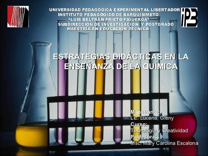 ESTRATEGIAS DIDÁCTICAS EN LA ENSEÑANZA DE LA QUÍMICA <ul><li>UNIVERSIDAD PEDAGÓGICA EXPERIMENTAL LIBERTADOR </li></ul><ul>...