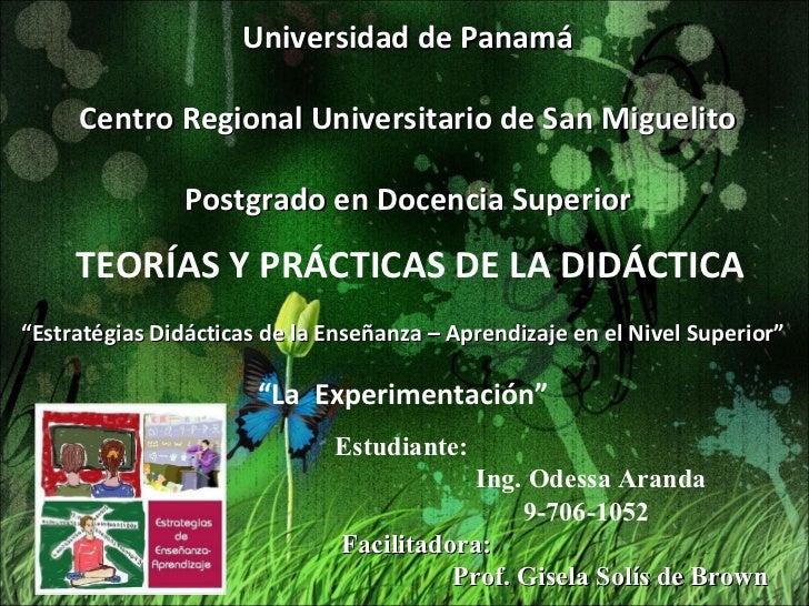 Estudiante:  Ing. Odessa Aranda  9-706-1052   Facilitadora: Prof. Gisela Solís de Brown Universidad de Panamá Centro Regio...