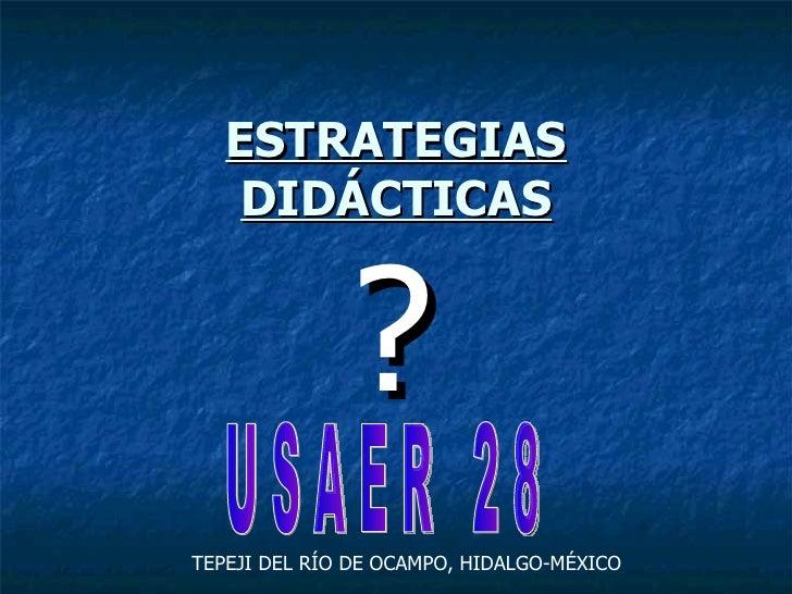 ESTRATEGIAS DIDÁCTICAS ? TEPEJI DEL RÍO DE OCAMPO, HIDALGO-MÉXICO U S A E R  2 8