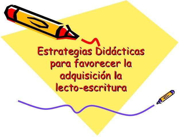 Estrategias Didácticas  para favorecer la    adquisición la   lecto-escritura