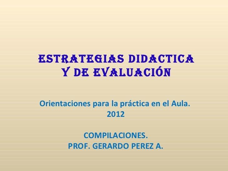 ESTRATEGIAS DIDACTICA   y DE EvAluACIónOrientaciones para la práctica en el Aula.                 2012           COMPILACI...