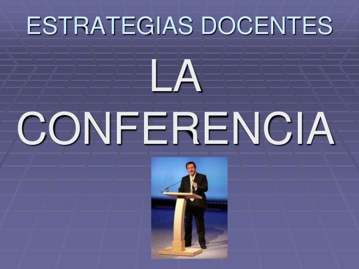 ESTRATEGIAS DOCENTES      LA CONFERENCIA