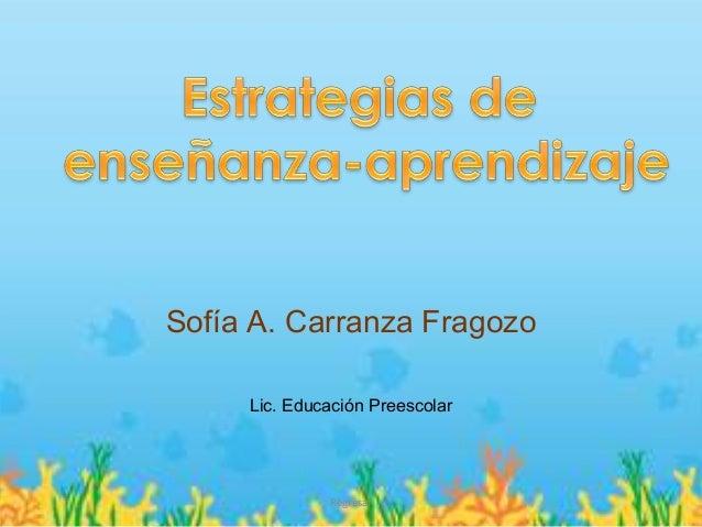 Sofía A. Carranza Fragozo     Lic. Educación Preescolar              Regresar