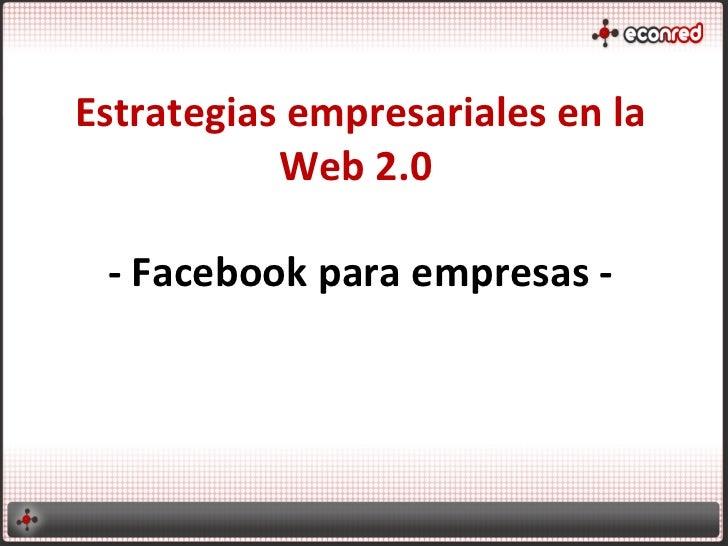 Estrategias empresariales en la           Web 2.0 - Facebook para empresas -