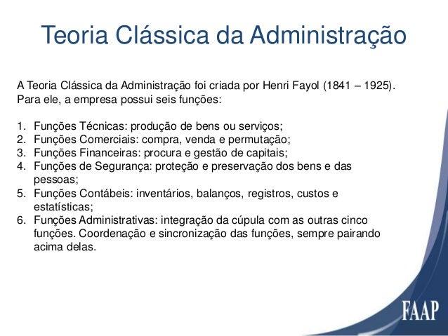 Teoria Clássica da AdministraçãoA Teoria Clássica da Administração foi criada por Henri Fayol (1841 – 1925).Para ele, a em...