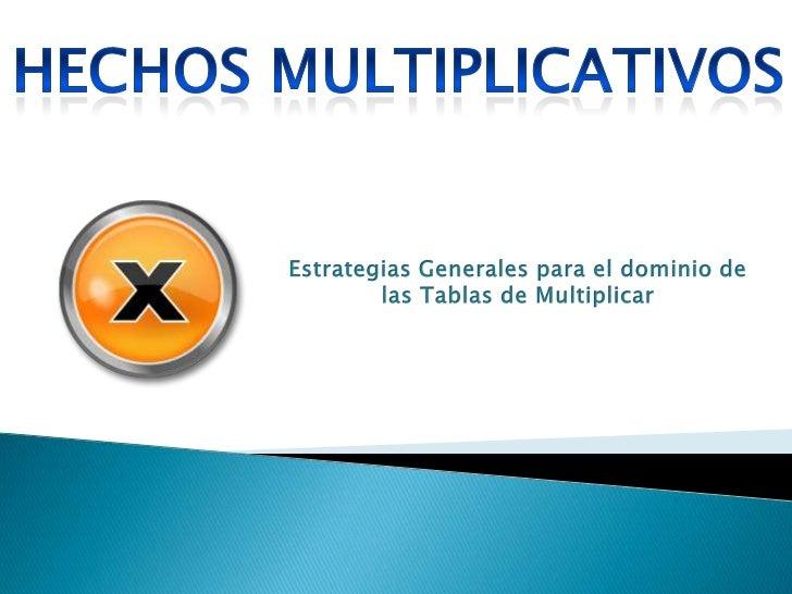 Hechos MuLTIPLICATIVOS<br />Estrategias Generales para el dominio de<br />las Tablas de Multiplicar<br />