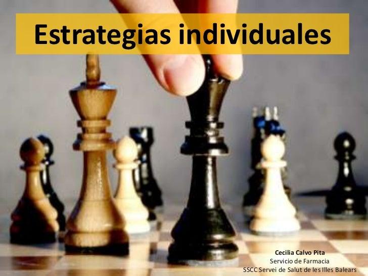 Estrategias individuales<br />Cecilia Calvo Pita<br />Servicio de Farmacia<br />SSCC Servei de Salut de les Illes Balears<...