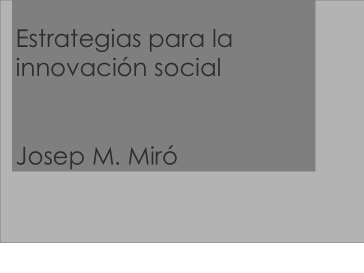 Estrategias para la innovación social Josep M. Miró