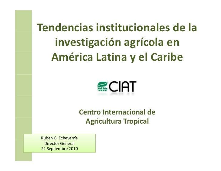 Tendenciasinstitucionalesdela   investigaciónagrícola en  América LatinayelCaribe  A éi L i           l C ib     ...