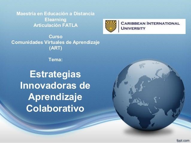 EstrategiasInnovadoras deAprendizajeColaborativoMaestría en Educación a DistanciaElearningArticulación FATLACursoComunidad...