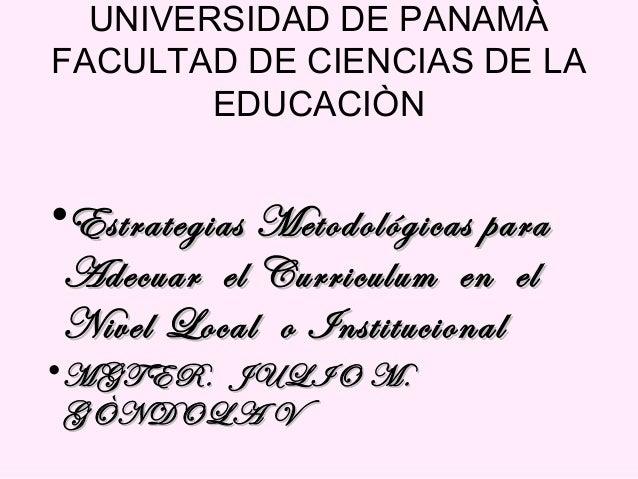 UNIVERSIDAD DE PANAMÀ FACULTAD DE CIENCIAS DE LA EDUCACIÒN •Estrategias Metodológicas paraEstrategias Metodológicas para A...