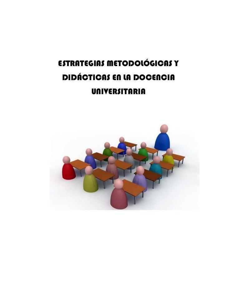 Estrategias metodológicas y didácticas en la docencia universitaria
