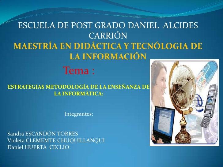 ESCUELA DE POST GRADO DANIEL  ALCIDES CARRIÓN<br />MAESTRÍA EN DIDÁCTICA Y TECNÓLOGIA DE LA INFORMACIÓN<br />Tema :<br />E...