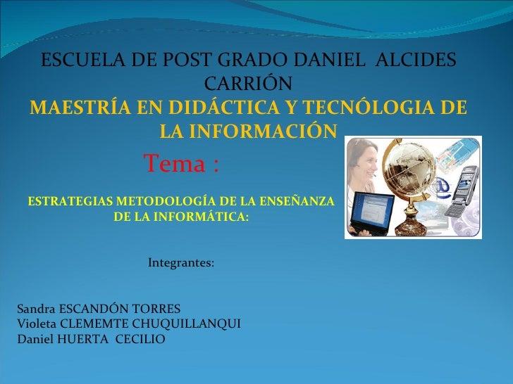 ESCUELA DE POST GRADO DANIEL  ALCIDES CARRIÓN MAESTRÍA EN DIDÁCTICA Y TECNÓLOGIA DE LA INFORMACIÓN Tema : ESTRATEGIAS METO...