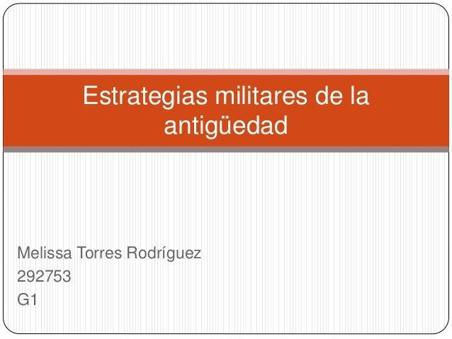 Melissa Torres Rodríguez 292753 G1 Estrategias militares de la antigüedad