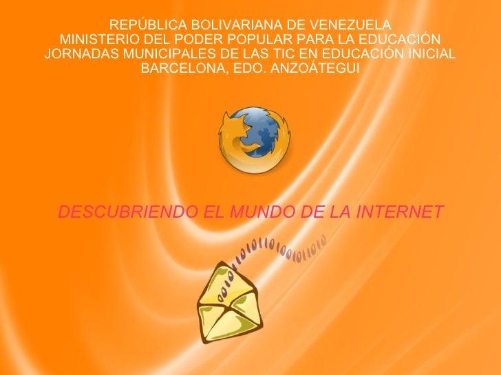 REPÚBLICA BOLIVARIANA DE VENEZUELA MINISTERIO DEL PODER POPULAR PARA LA EDUCACIÓN JORNADAS MUNICIPALES DE LAS TIC EN EDUCA...