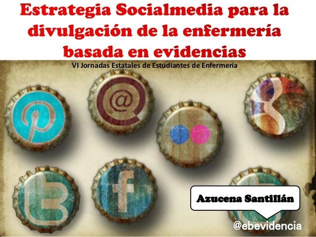 VI Jornadas Estatales de Estudiantes de Enfermería  Azucena Santillán  @ebevidencia