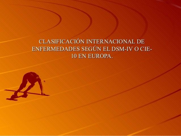 CLASIFICACIÓN INTERNACIONAL DECLASIFICACIÓN INTERNACIONAL DEENFERMEDADES SEGÚN EL DSM-IV O CIE-ENFERMEDADES SEGÚN EL DSM-I...
